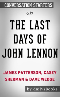 The Last Days of John Lennon by James Patterson, Casey Sherman & Dave Wedge: Conversation Starters