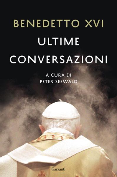 Ultime conversazioni di Benedetto XVI & Peter Seewald