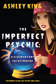 The Imperfect Psychic: A Clairvoyant Catastrophe (The Imperfect Psychic Cozy Mystery Series—Book 3)