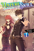 Hazure Skill: The Guild Member with a Worthless Skill Is Actually a Legendary Assassin, Vol. 1 (light novel)