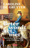 Caroline de Gruyter - Beter wordt het niet kunstwerk