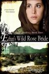 Ethans Wild Rose Bride Texas Frontier Brides Book 2