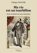 Ma vie est un tourbillon – Dans l'intimité de Léon Gambetta