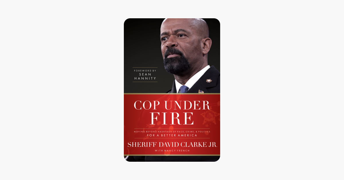 Cop Under Fire - David Clarke, Jr., Nancy French & Sean Hannity