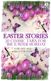 Easter Stories: 20 Classic Tales for the Easter Holiday