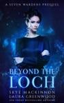 Beyond The Loch A Seven Wardens Prequel