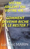 Votre argent ou votre vie : comment devenir riche et le rester ?