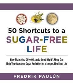 50 Shortcuts To A Sugar Free Life