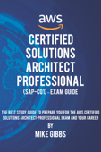 AWS Certified Solutions Architect Professional (SAP-C01) – Exam Guide