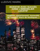 Investir avec succès dans l'immobilier locatif (maison, appartement, immeuble de rapport, murs de boutiques...)