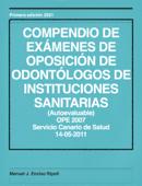 COMPENDIO DE EXÁMENES DE OPOSICION DE ODONTÓLOGOS DE INSTITUCIONES SANITARIAS (RESUELTOS)