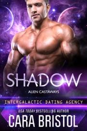 Shadow: Alien Castaways 4 (Intergalactic Dating Agency) - Cara Bristol by  Cara Bristol PDF Download