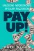 Pay UP! Unlocking Insider Secrets Of Salary Negotiation