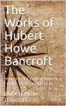 The Works Of Hubert Howe Bancroft Volume 6  History Of Central America 1501-1530