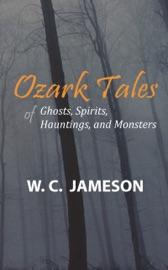Ozark Tales of Ghosts, Spirits, Hauntings and Monsters
