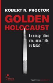 Golden Holocaust. La conspiration des industriels du tabac