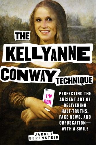 Jarret Berenstein - The Kellyanne Conway Technique