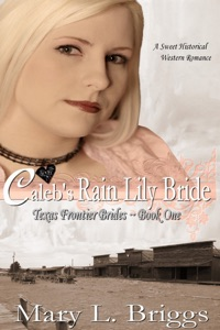 Caleb's Rain Lily Bride (Texas Frontier Brides Book 1)