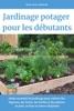 Jardinage potager pour les débutants: Guide essentiel du jardinage pour cultiver des légumes, des fruits, des herbes et des plantes en pots, en bacs et autres récipients