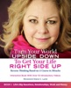 Turn Your World UPSIDE DOWN To Get Your Life RIGHT SIDE UP: Reverse Thinking Based On A Course In Miracles: Book I