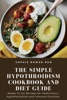 The Simple Hypothroidism Cookbook And Diet Guide; Ready-To-Go Recipes For Hashimoto's, Hypothyroidism And Immune Function