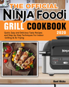 The Official Ninja Foodi Grill Cookbook 2020:Quick, Easy and Delicious Tasty Recipes and Step-by-Step Techniques For Indoor Grilling & Air Frying
