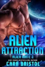 Alien Attraction - Cara Bristol by  Cara Bristol PDF Download