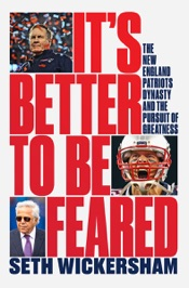 It's Better to Be Feared: The New England Patriots Dynasty and the Pursuit of Greatness