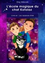 L'école magique du chat Kotolaz. Livre un. Les vacances d'été