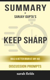 Keep Sharp: Build a Better Brain at Any Age by Sanjay Gupta M.D. (Discussion Prompts)