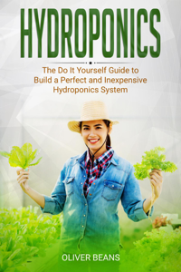 Hydroponics: The Do It Yourself Guide to Build a Perfect and Inexpensive Hydroponics System Copertina del libro