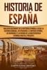 Historia de España: Una guía fascinante de la historia española, desde la Hispania romana, los visigodos, el Imperio español, los Borbones y la guerra de la independencia española hasta el presente
