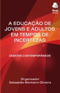 A educação de jovens e adultos em tempos de incertezas Book Cover