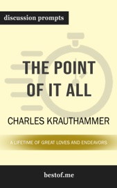 The Point of It All: A Lifetime of Great Loves and Endeavors by Charles Krauthammer (Discussion Prompts) PDF Download