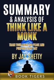 Summary And Analysis Of Think Like A Monk Train Your Mind For Peace And Purpose Every Day By Jay Shetty