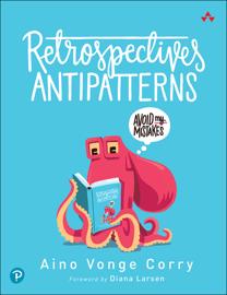 Retrospectives Antipatterns, 1/e
