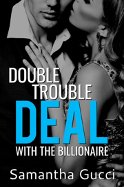 Double Trouble Deal With the Billionaire - Book 1 - Samantha Gucci book summary