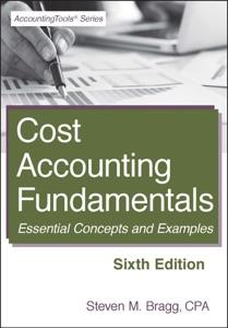 Cost Accounting Fundamentals: Sixth Edition