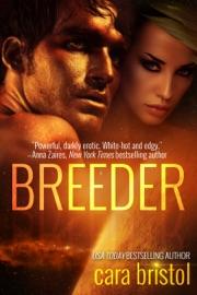 Breeder - Cara Bristol by  Cara Bristol PDF Download