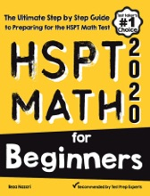 HSPT Math For Beginners: The Ultimate Step By Step Guide To Preparing For The HSPT Math Test
