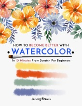 How To Become Better With Watercolor In 10 Minutes From Scratch For Beginners