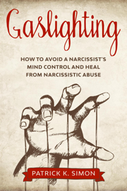Gaslighting: How to Avoid a Narcissist's Mind Control and Heal from Narcissistic Abuse