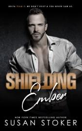 Shielding Ember - Susan Stoker by  Susan Stoker PDF Download