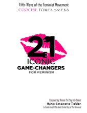 Fifth Wave of the Feminist Movement: Coochie Power 5.0 Era: 21 Iconic Game Changers for Feminism: Empowering Women to Plug into Power in Celebration of the Most Pivotal Step in the Movement