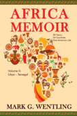 Africa Memoir: 50 Years, 54 Countries, One American Life (Libya - Senegal)