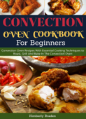 Convection Oven Cookbook (For Beginners)