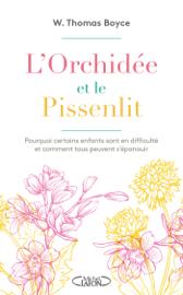 L'orchidée et le pissenlit - Pourquoi certains enfants sont en difficulté et comment tous peuvent