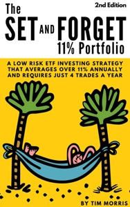 The Set and Forget 11% Portfolio: A Low Risk ETF Investing Strategy That Averages Over 11% Annually and Requires Just 4 Trades a Year (2nd Edition)
