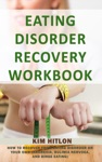 Eating Disorder Recovery Workbook How To Recover From Eating Disorder On Your Own Anorexia Bulimia Nervosa And Binge Eating