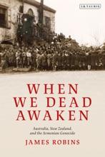 When We Dead Awaken: Australia, New Zealand, And The Armenian Genocide